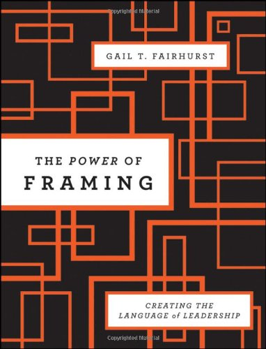 Power of Framing Creating the Language of Leadership 2nd 2011 9780470494523 Front Cover