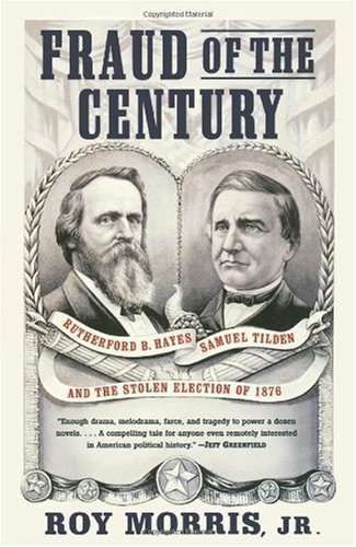 Fraud of the Century Rutherford B. Hayes, Samuel Tilden, and the Stolen Election Of 1876  2003 edition cover