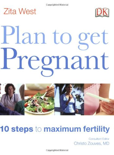Plan to Get Pregnant 10 Steps to Maximum Fertility  2008 9780756633523 Front Cover