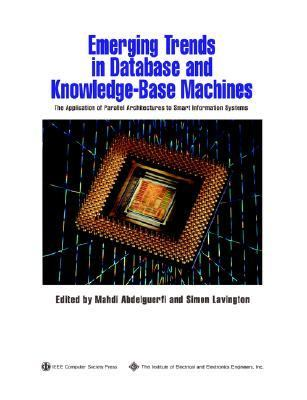 Emerging Trends in Database and Knowledge Based Machines The Application of Parallel Architectures to Smart Information Systems  1995 9780818665523 Front Cover