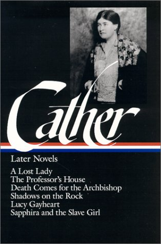Later Novels A Lost Lady - The Professor's House - Death Comes for the Archbishop - Shadows on the Rock - Lucy Gayheart - Sapphira and the Slave Girl N/A edition cover