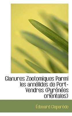 Glanures Zootomiques Parmi les Annélides de Port-Vendres N/A 9781113936523 Front Cover