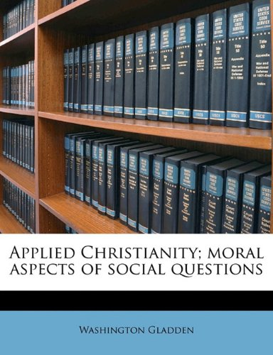 Applied Christianity; Moral Aspects of Social Questions  N/A 9781172391523 Front Cover