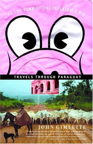 At the Tomb of the Inflatable Pig Travels Through Paraguay N/A 9781400078523 Front Cover