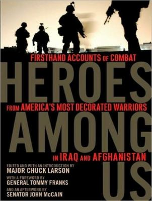 Heroes Among Us: Firsthand Accounts of Combat from America's Most Decorated Warriors in Iraq and Afghanistan  2008 9781400106523 Front Cover