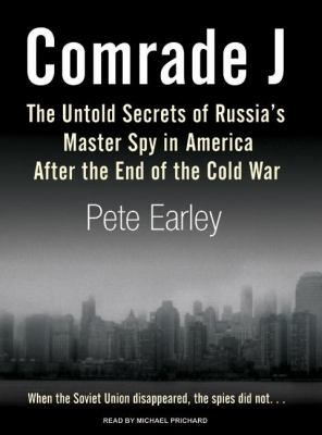 Comrade J: The Untold Secrets of Russia's Master Spy in America After the End of the Cold War, Library Edition  2008 9781400135523 Front Cover