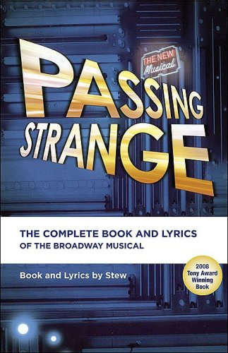 Passing Strange The Complete Book and Lyrics of the Broadway Musical  2009 9781557837523 Front Cover