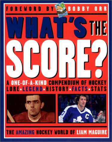 What's the Score : A One-of-a-Kind Compendium of Hockey Lore, Legend, History, Facts, Stats  2001 9781572434523 Front Cover