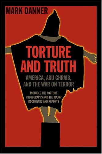 Torture and Truth America, Abu Ghraib, and the War on Terror  2004 edition cover