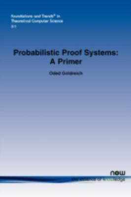Probabilistic Proof Systems : A Primer  2008 edition cover