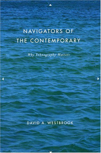 Navigators of the Contemporary Why Ethnography Matters  2008 9780226887524 Front Cover