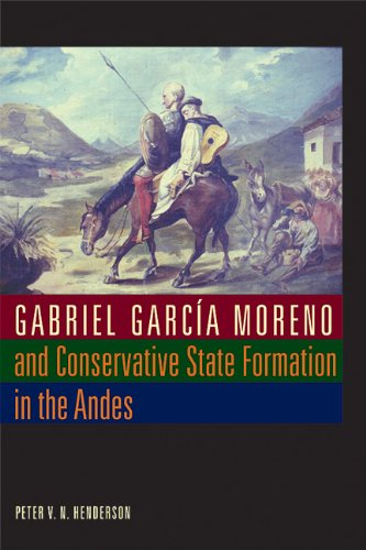 Gabriel Garcia Moreno and Conservative State Formation in the Andes   2008 edition cover