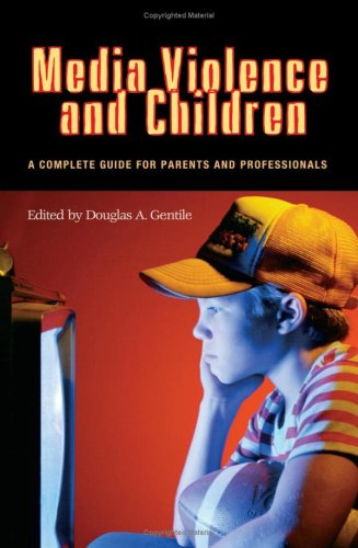 Media Violence and Children A Complete Guide for Parents and Professionals  2003 9780313361524 Front Cover