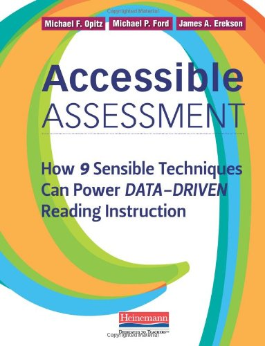 Accessible Assessment How 9 Sensible Techniques Can Power Data-Driven Reading Instruction  2011 edition cover