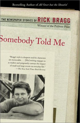 Somebody Told Me The Newspaper Stories of Rick Bragg  2001 edition cover