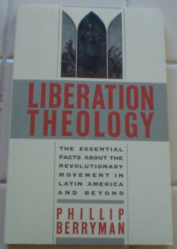Liberation Theology : Essential Facts about the Revolutionary Movement in Latin America and Beyond N/A edition cover