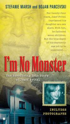 I'm No Monster The Horrifying True Story of Josef Fritzl N/A 9780425244524 Front Cover