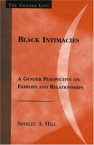 Black Intimacies A Gender Perspective on Families and Relationships  2004 9780759101524 Front Cover