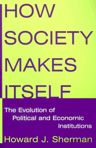 How Society Makes Itself The Evolution of Political and Economic Institutions  2006 edition cover