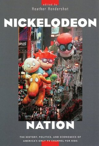 Nickelodeon Nation The History, Politics, and Economics of America's Only TV Channel for Kids  2004 edition cover
