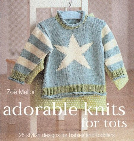 Adorable Knits for Tots 25 Stylish Designs for Babies and Toddlers 2nd 2004 9780873498524 Front Cover