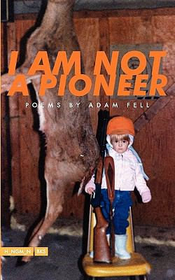 I Am Not A Pioneer   2011 9780983221524 Front Cover