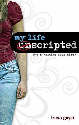 My Life Unscripted Who's Writing Your Life?  2007 9781400310524 Front Cover