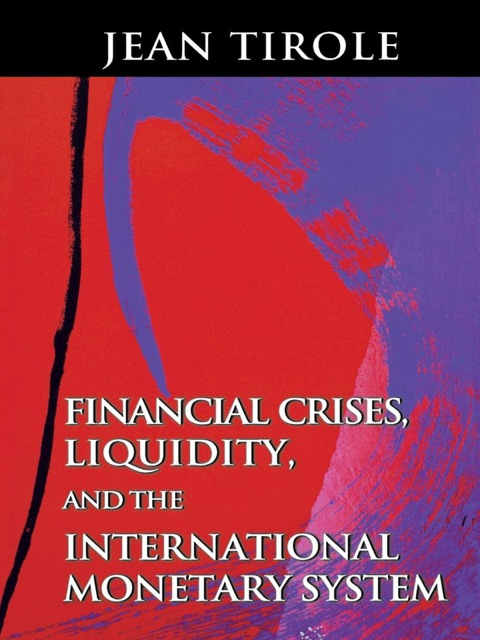 Financial Crises, Liquidity, and the International Monetary System   2002 9781400828524 Front Cover