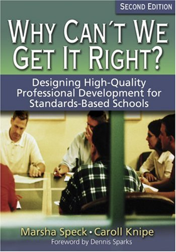 Why Can't We Get It Right? Designing High-Quality Professional Development for Standards-Based Schools 2nd 2005 (Revised) edition cover