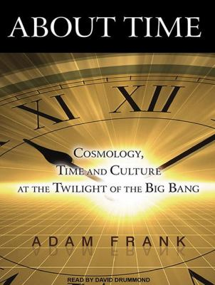 About Time: Cosmology, Time and Culture at the Twilight of the Big Bang Library Edition  2011 edition cover