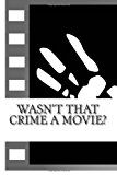 Wasn't That Crime a Movie? 6 Crimes That Inspired Movies N/A 9781490577524 Front Cover