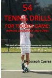 54 Tennis Drills for Today's Game: Improve Consistency and Power  N/A 9781490580524 Front Cover