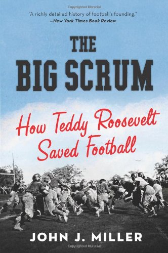 Big Scrum How Teddy Roosevelt Saved Football N/A edition cover