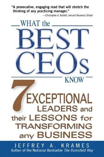 What the Best CEOs Know 7 Exceptional Leaders and Their Lessons for Transforming Any Business  2006 edition cover
