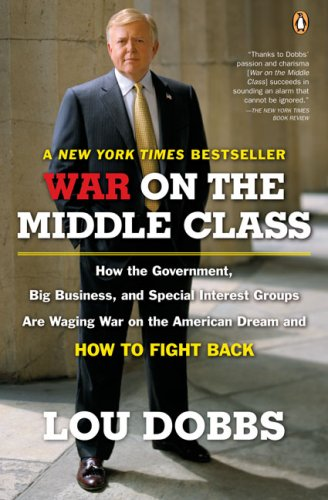 War on the Middle Class How the Government, Big Business, and Special Interest Groups Are Waging War on the American Dream and How to Fight Back N/A 9780143112525 Front Cover