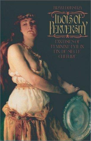 Idols of Perversity Fantasies of Feminine Evil in Fin-de-S�ecle Culture  1986 edition cover