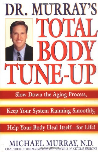 Doctor Murray's Total Body Tune-Up Slow down the Aging Process, Keep Your System Running Smoothly, Help Your Body Heal Itself--For Life! Reprint 9780553379525 Front Cover