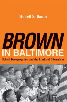 Brown in Baltimore School Desegregation and the Limits of Liberalism  2010 edition cover