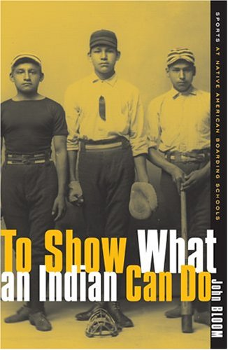 To Show What an Indian Can Do Sports at Native American Boarding Schools  2000 edition cover