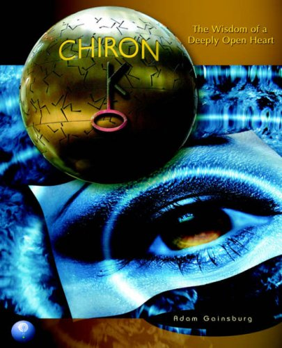 Chiron : The Wisdom of a Deeply Open Heart N/A 9780978853525 Front Cover