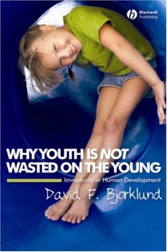Why Youth Is Not Wasted on the Young Immaturity in Human Development  2007 edition cover