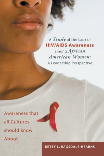 A Study of the Lack of HIV/AIDS Awareness Among African American Women: a Leadership Perspective: Awareness That All Cultures Should Know About  2012 edition cover