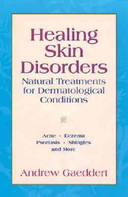 Healing Skin Disorders Natural Treatments for Dermatological Conditions  2003 9781556434525 Front Cover