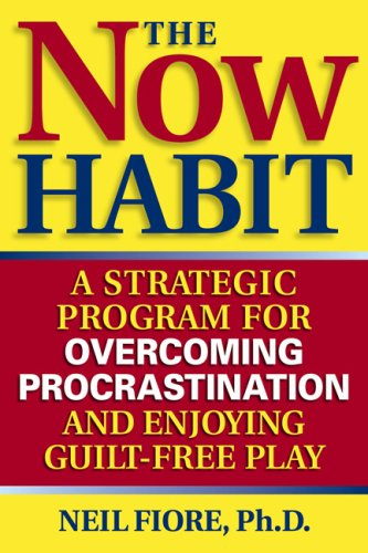 Now Habit A Strategic Program for Overcoming Procrastination and Enjoying Guilt-Free Play  2006 edition cover