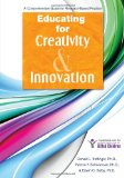 Educating for Creativity and Innovation A Comprehensive Guide for Research-Based Practice  2013 9781593639525 Front Cover