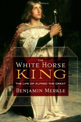 White Horse King The Life of Alfred the Great  2009 9781595552525 Front Cover