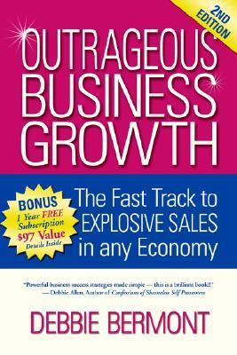 Outrageous Business Growth The Fast Track to Explosive Sales in Any Economy 2nd 2006 9781933596525 Front Cover
