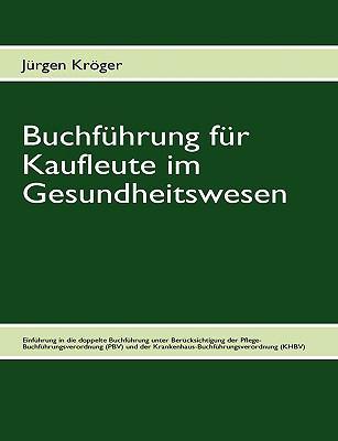 Buchfuhrung Fur Kaufleute Im Gesundheitswesen:   2009 9783837027525 Front Cover