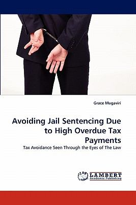 Avoiding Jail Sentencing Due to High Overdue Tax Payments  N/A 9783838398525 Front Cover
