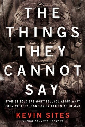 Things They Cannot Say Stories Soldiers Won't Tell You about What They've Seen, Done or Failed to Do in War  2013 edition cover